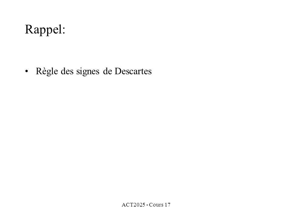 ACT2025 - Cours 17 Rappel: Règle des signes de Descartes