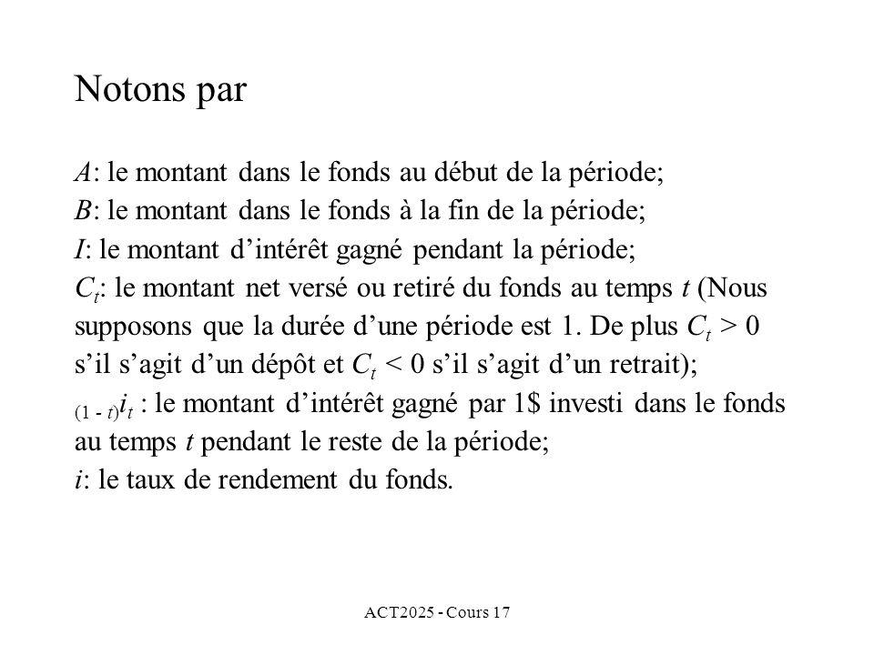 ACT2025 - Cours 17 Notons par A: le montant dans le fonds au début de la période; B: le montant dans le fonds à la fin de la période; I: le montant di