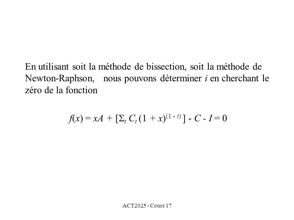 ACT2025 - Cours 17 En utilisant soit la méthode de bissection, soit la méthode de Newton-Raphson, nous pouvons déterminer i en cherchant le zéro de la