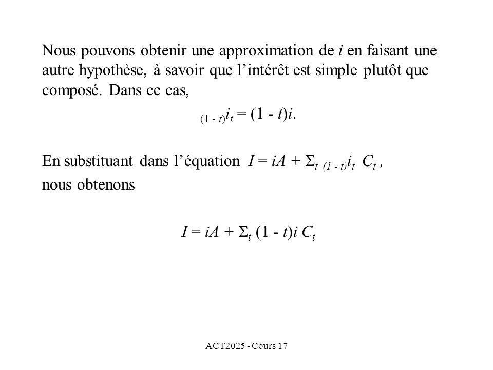 ACT2025 - Cours 17 Nous pouvons obtenir une approximation de i en faisant une autre hypothèse, à savoir que lintérêt est simple plutôt que composé. Da