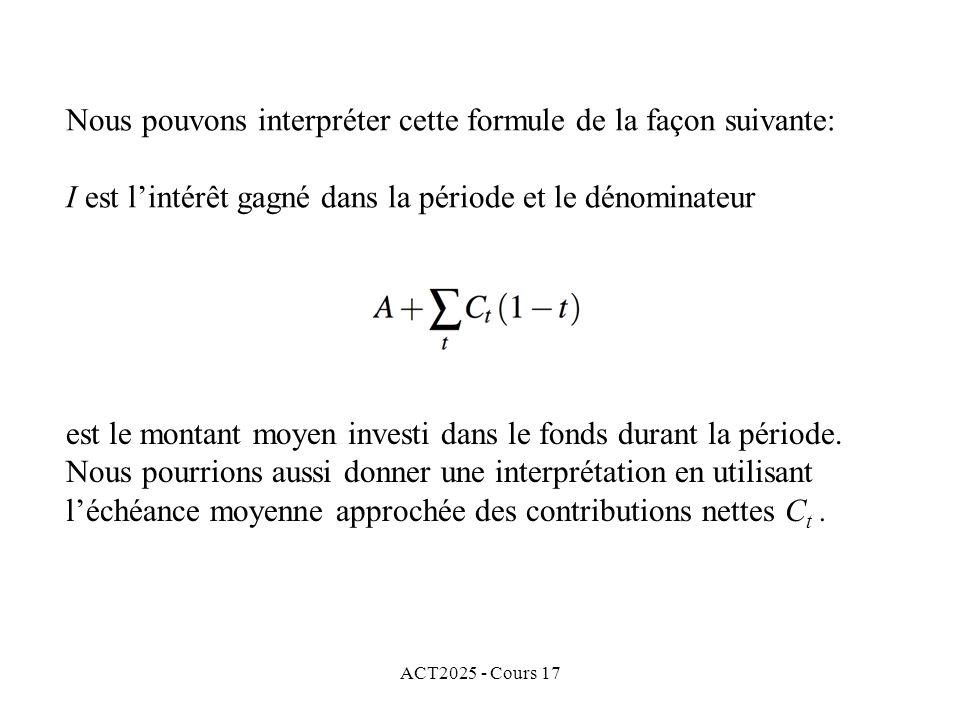ACT2025 - Cours 17 Nous pouvons interpréter cette formule de la façon suivante: I est lintérêt gagné dans la période et le dénominateur est le montant