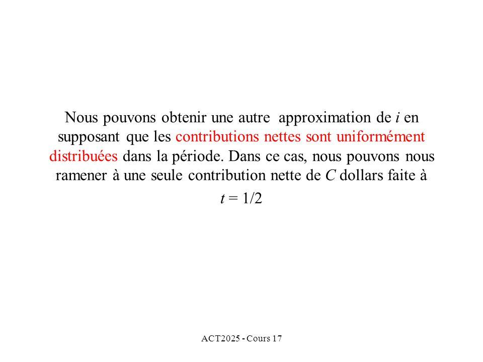 ACT2025 - Cours 17 Nous pouvons obtenir une autre approximation de i en supposant que les contributions nettes sont uniformément distribuées dans la p