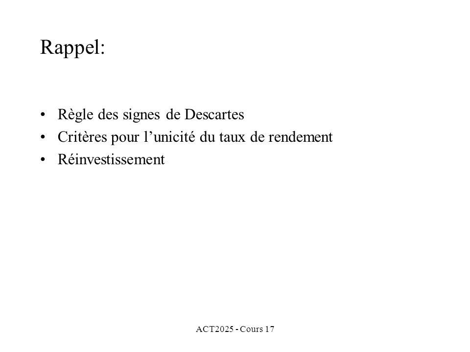 ACT2025 - Cours 17 Rappel: Règle des signes de Descartes Critères pour lunicité du taux de rendement Réinvestissement