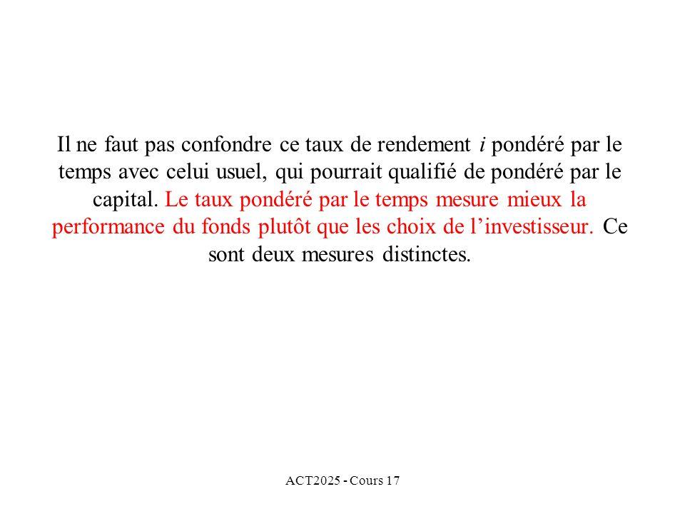 ACT2025 - Cours 17 Il ne faut pas confondre ce taux de rendement i pondéré par le temps avec celui usuel, qui pourrait qualifié de pondéré par le capi