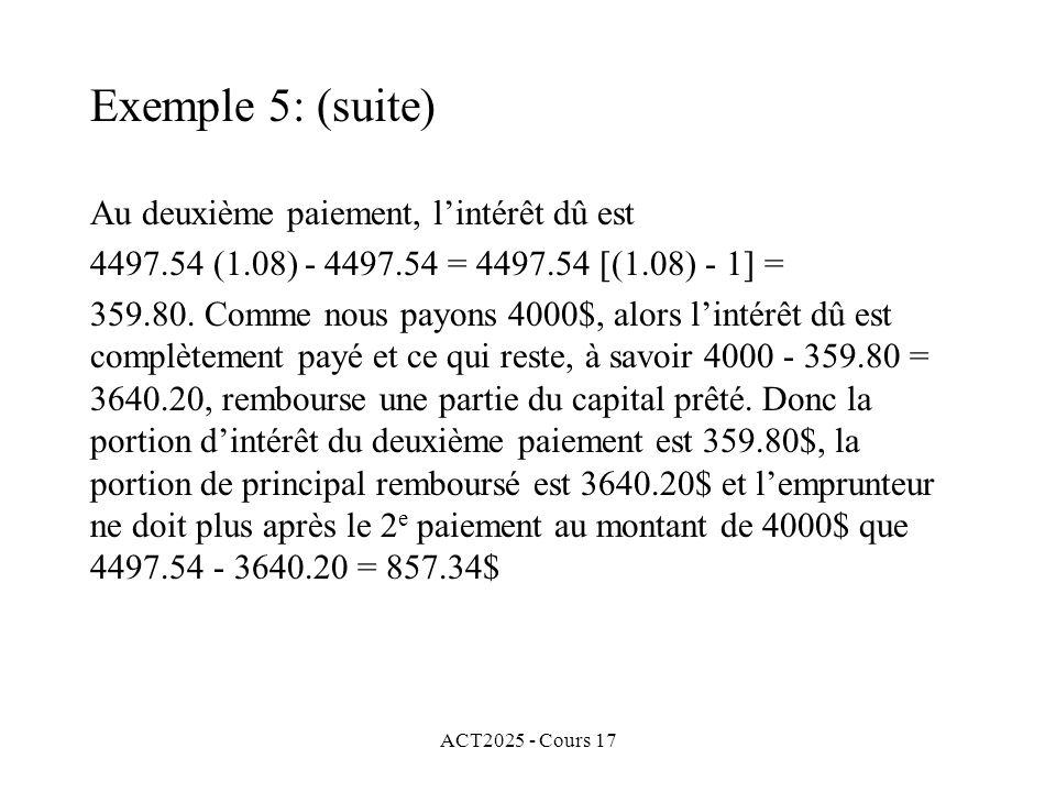 ACT2025 - Cours 17 Au deuxième paiement, lintérêt dû est 4497.54 (1.08) - 4497.54 = 4497.54 [(1.08) - 1] = 359.80. Comme nous payons 4000$, alors lint