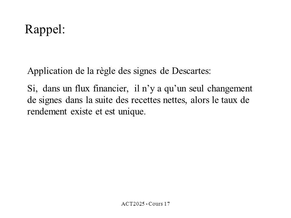 ACT2025 - Cours 17 Application de la règle des signes de Descartes: Si, dans un flux financier, il ny a quun seul changement de signes dans la suite d