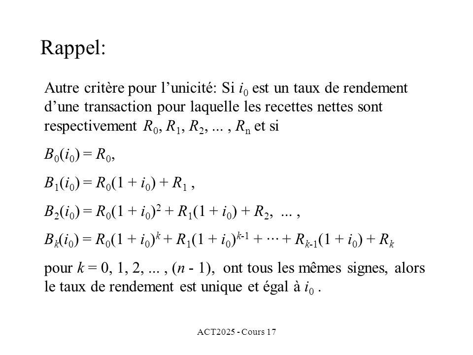 ACT2025 - Cours 17 Autre critère pour lunicité: Si i 0 est un taux de rendement dune transaction pour laquelle les recettes nettes sont respectivement