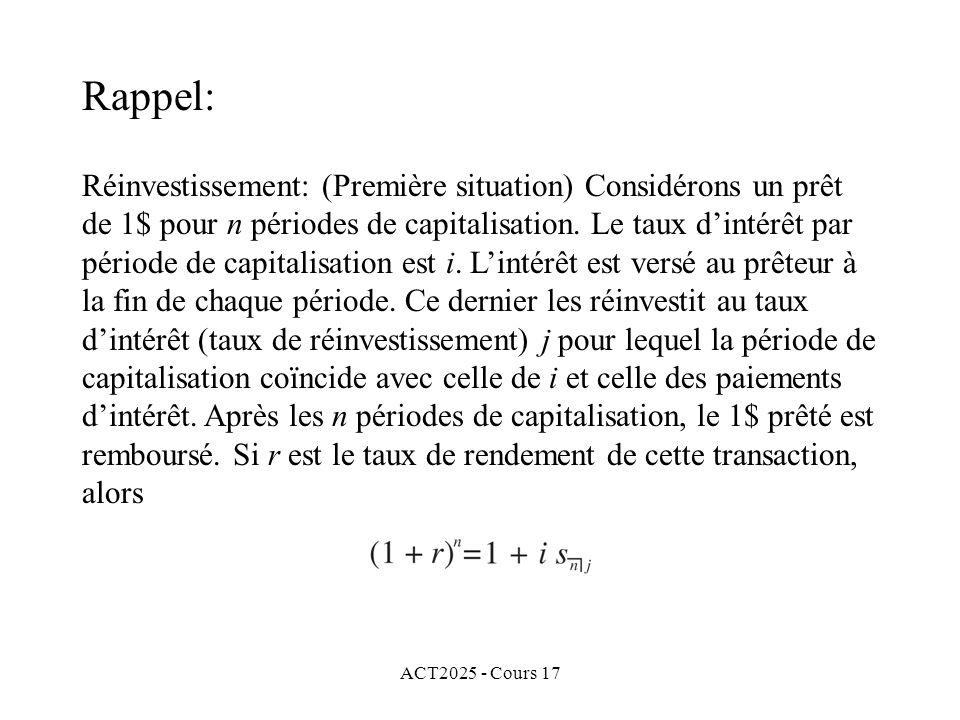 ACT2025 - Cours 17 Réinvestissement: (Première situation) Considérons un prêt de 1$ pour n périodes de capitalisation. Le taux dintérêt par période de