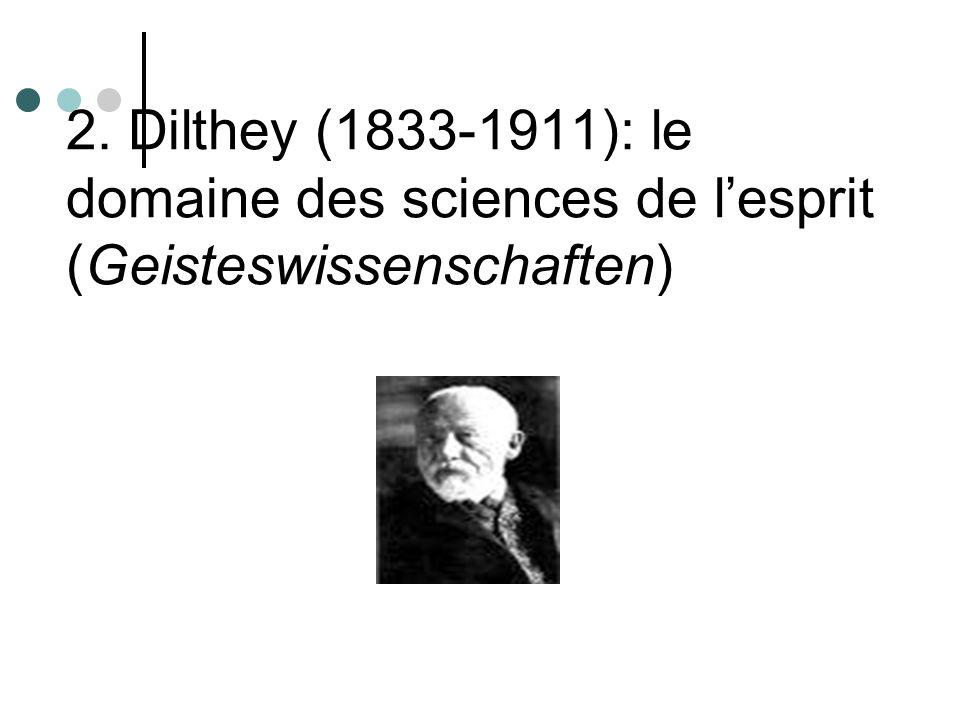 2. Dilthey (1833-1911): le domaine des sciences de lesprit (Geisteswissenschaften)