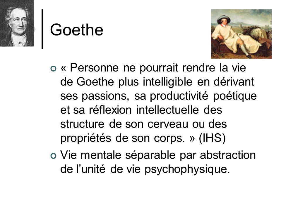 Goethe « Personne ne pourrait rendre la vie de Goethe plus intelligible en dérivant ses passions, sa productivité poétique et sa réflexion intellectue