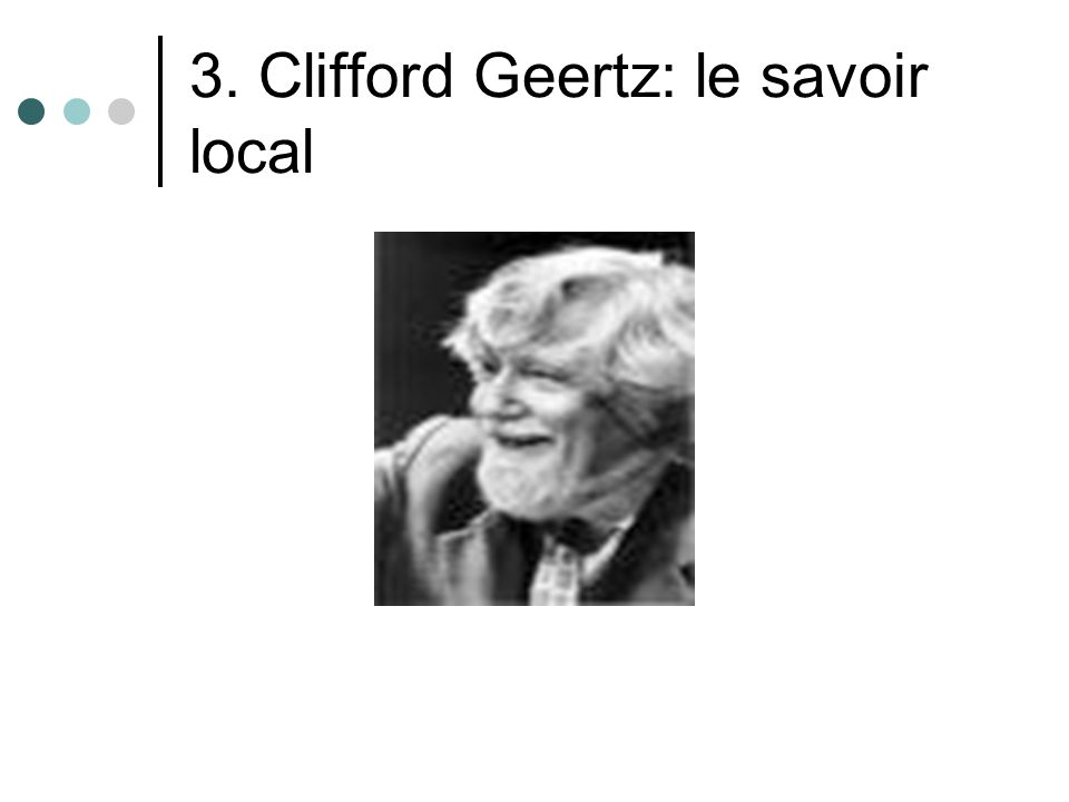 3. Clifford Geertz: le savoir local