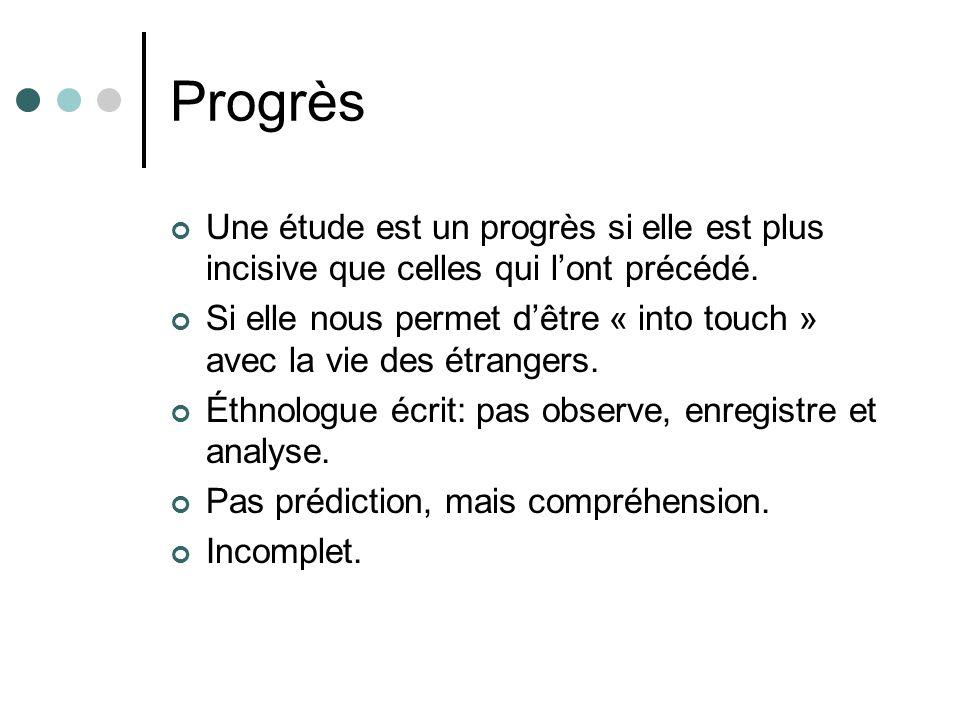 Progrès Une étude est un progrès si elle est plus incisive que celles qui lont précédé. Si elle nous permet dêtre « into touch » avec la vie des étran