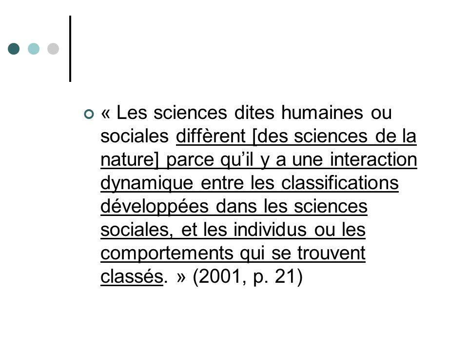 « Les sciences dites humaines ou sociales diffèrent [des sciences de la nature] parce quil y a une interaction dynamique entre les classifications dév