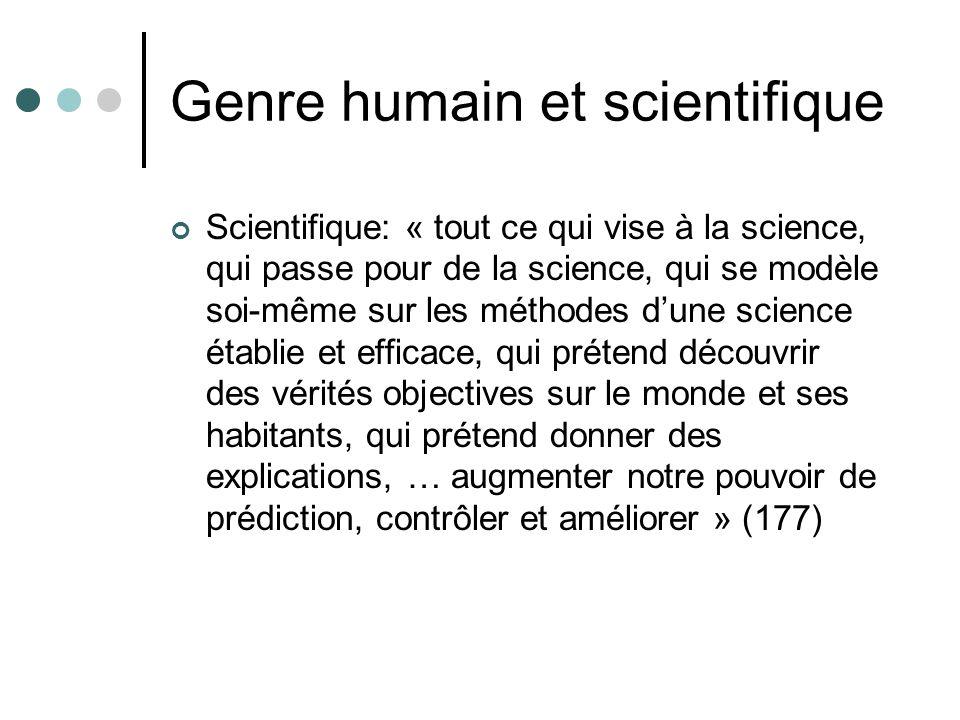 Genre humain et scientifique Scientifique: « tout ce qui vise à la science, qui passe pour de la science, qui se modèle soi-même sur les méthodes dune