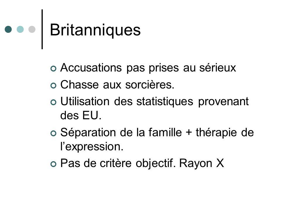 Britanniques Accusations pas prises au sérieux Chasse aux sorcières. Utilisation des statistiques provenant des EU. Séparation de la famille + thérapi