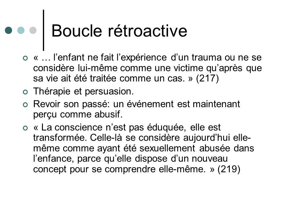 Boucle rétroactive « … lenfant ne fait lexpérience dun trauma ou ne se considère lui-même comme une victime quaprès que sa vie ait été traitée comme u