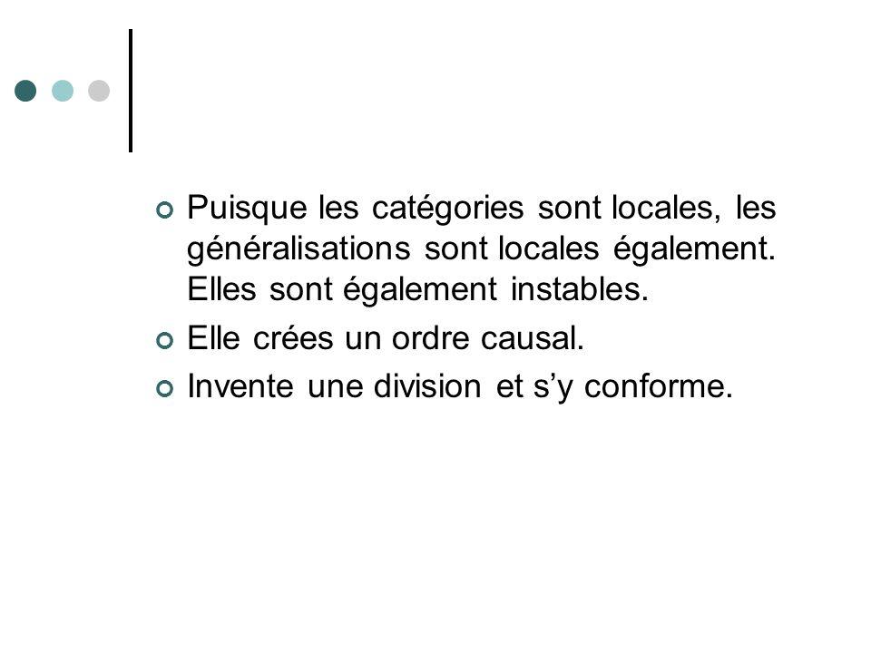 Puisque les catégories sont locales, les généralisations sont locales également. Elles sont également instables. Elle crées un ordre causal. Invente u