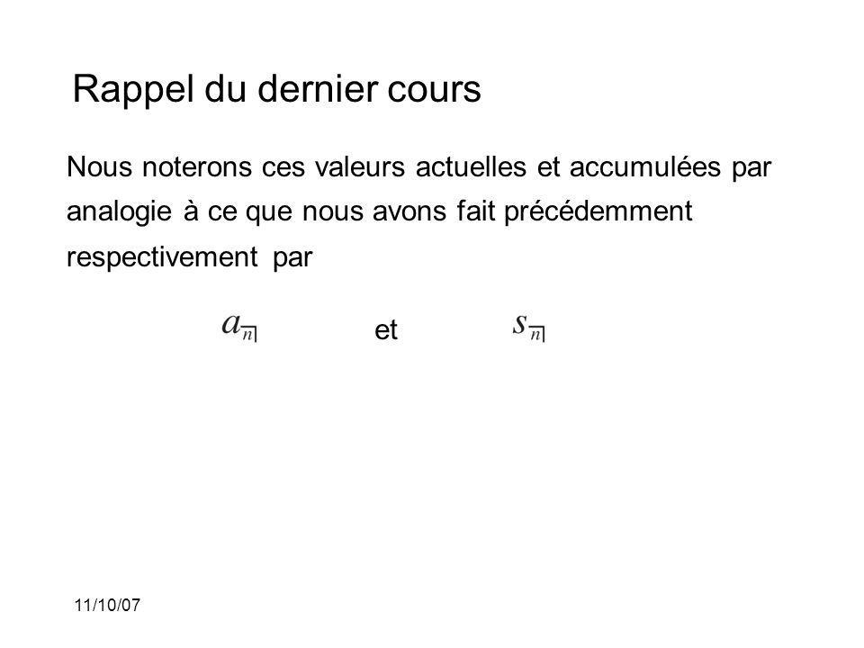 11/10/07 Nous noterons ces valeurs actuelles et accumulées par analogie à ce que nous avons fait précédemment respectivement par Rappel du dernier cours et
