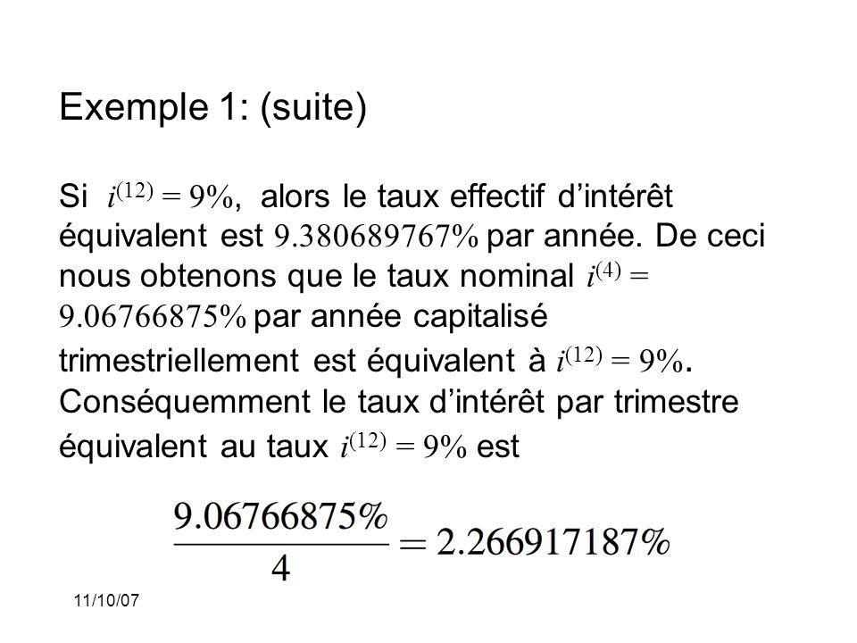 11/10/07 Exemple 1: (suite) Si i (12) = 9%, alors le taux effectif dintérêt équivalent est 9.380689767% par année.