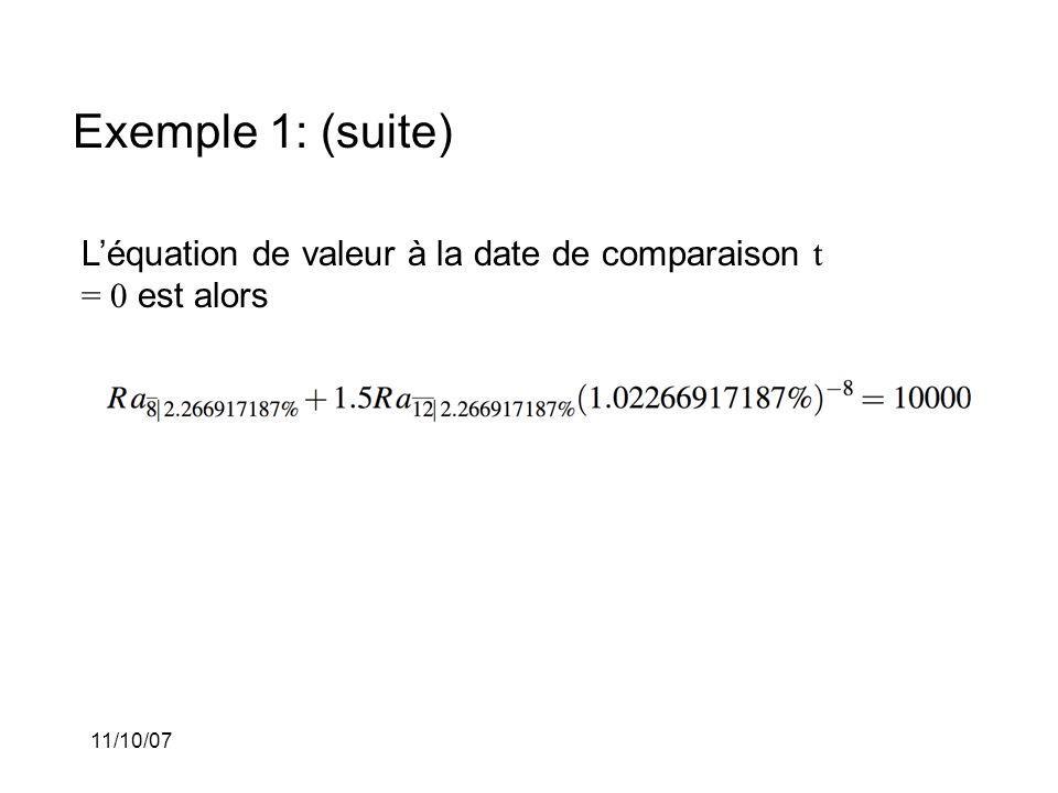 11/10/07 Exemple 1: (suite) Léquation de valeur à la date de comparaison t = 0 est alors