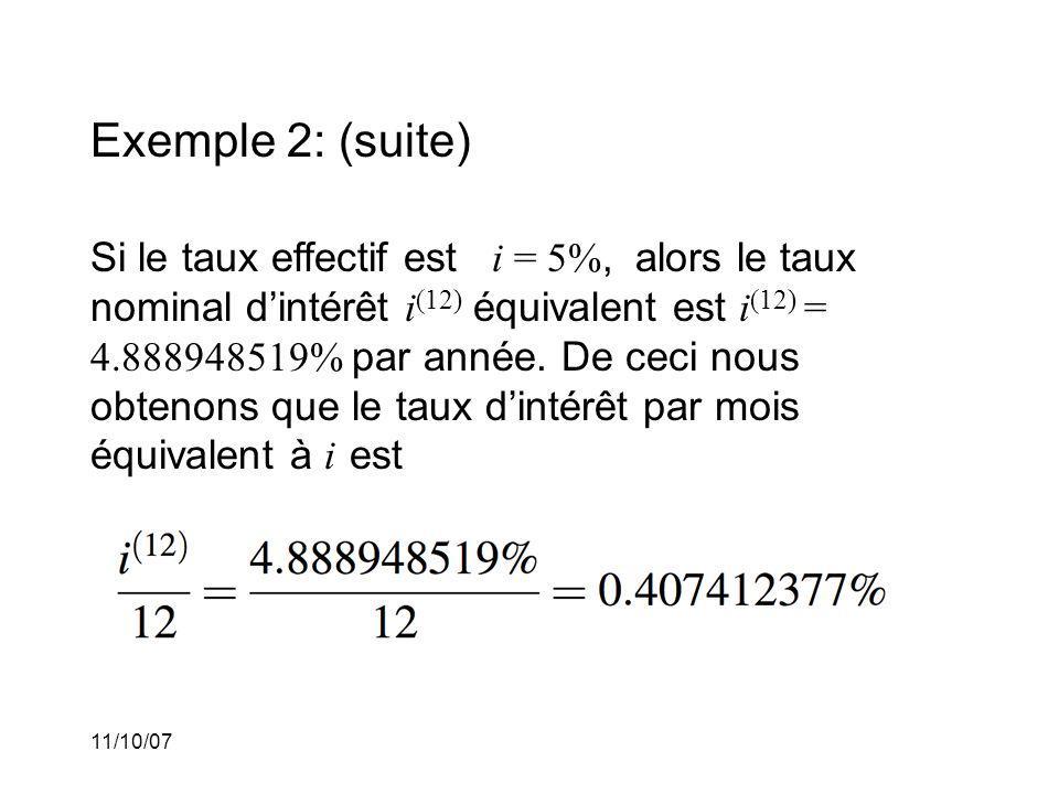 11/10/07 Exemple 2: (suite) Si le taux effectif est i = 5%, alors le taux nominal dintérêt i (12) équivalent est i (12) = 4.888948519% par année.