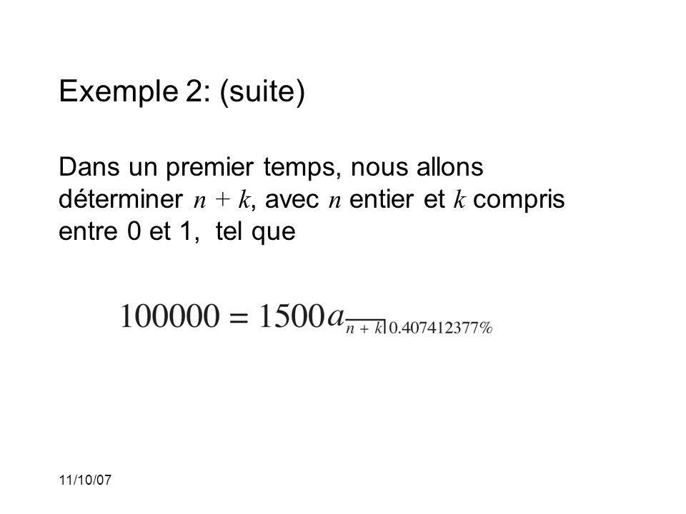 11/10/07 Exemple 2: (suite) Dans un premier temps, nous allons déterminer n + k, avec n entier et k compris entre 0 et 1, tel que