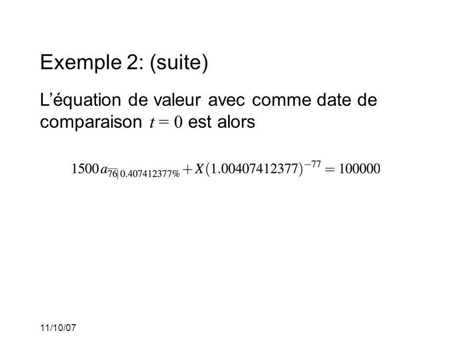 11/10/07 Exemple 2: (suite) Léquation de valeur avec comme date de comparaison t = 0 est alors