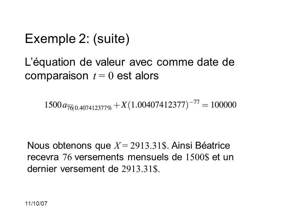 11/10/07 Exemple 2: (suite) Léquation de valeur avec comme date de comparaison t = 0 est alors Nous obtenons que X = 2913.31$.