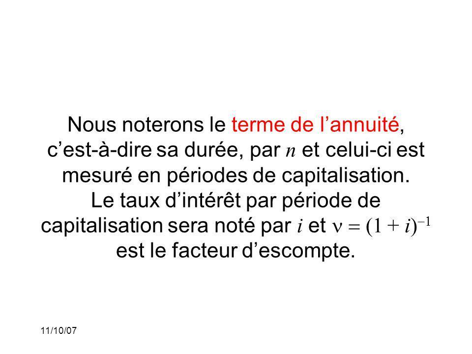11/10/07 Nous noterons le terme de lannuité, cest-à-dire sa durée, par n et celui-ci est mesuré en périodes de capitalisation.