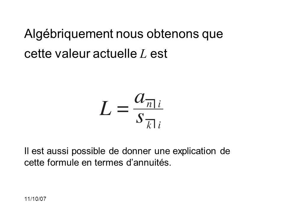 11/10/07 Algébriquement nous obtenons que cette valeur actuelle L est Il est aussi possible de donner une explication de cette formule en termes dannuités.