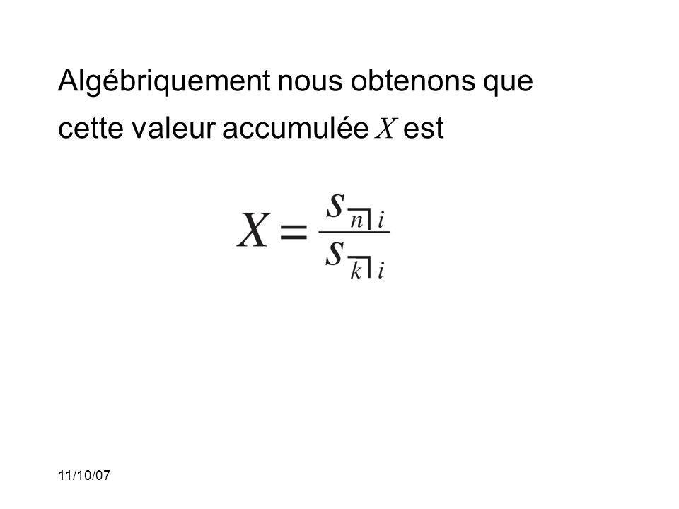 11/10/07 Algébriquement nous obtenons que cette valeur accumulée X est