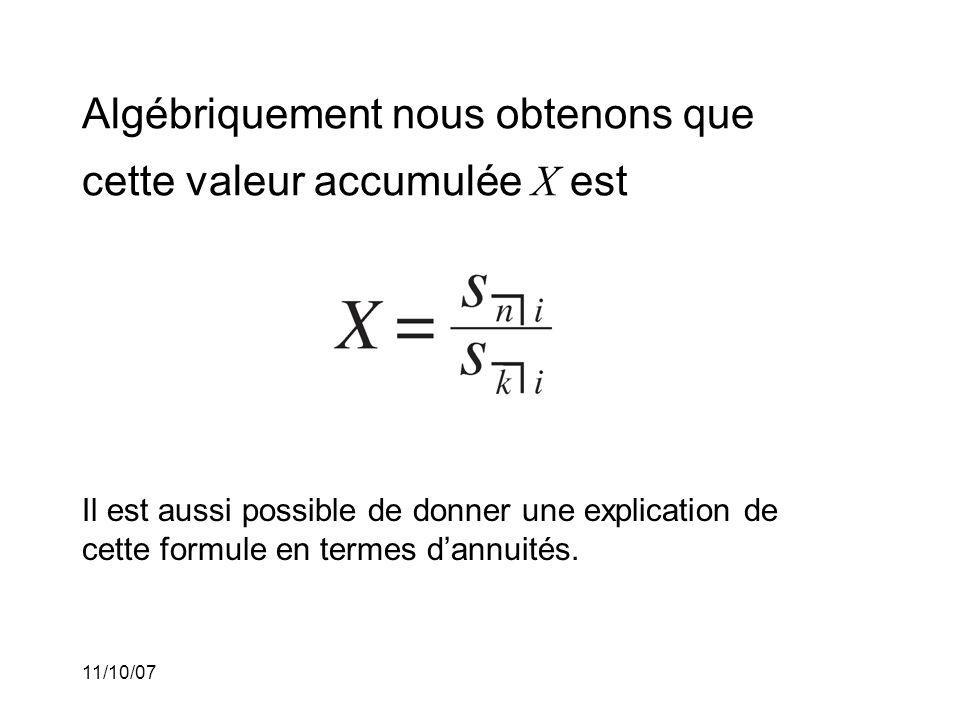 11/10/07 Algébriquement nous obtenons que cette valeur accumulée X est Il est aussi possible de donner une explication de cette formule en termes dannuités.