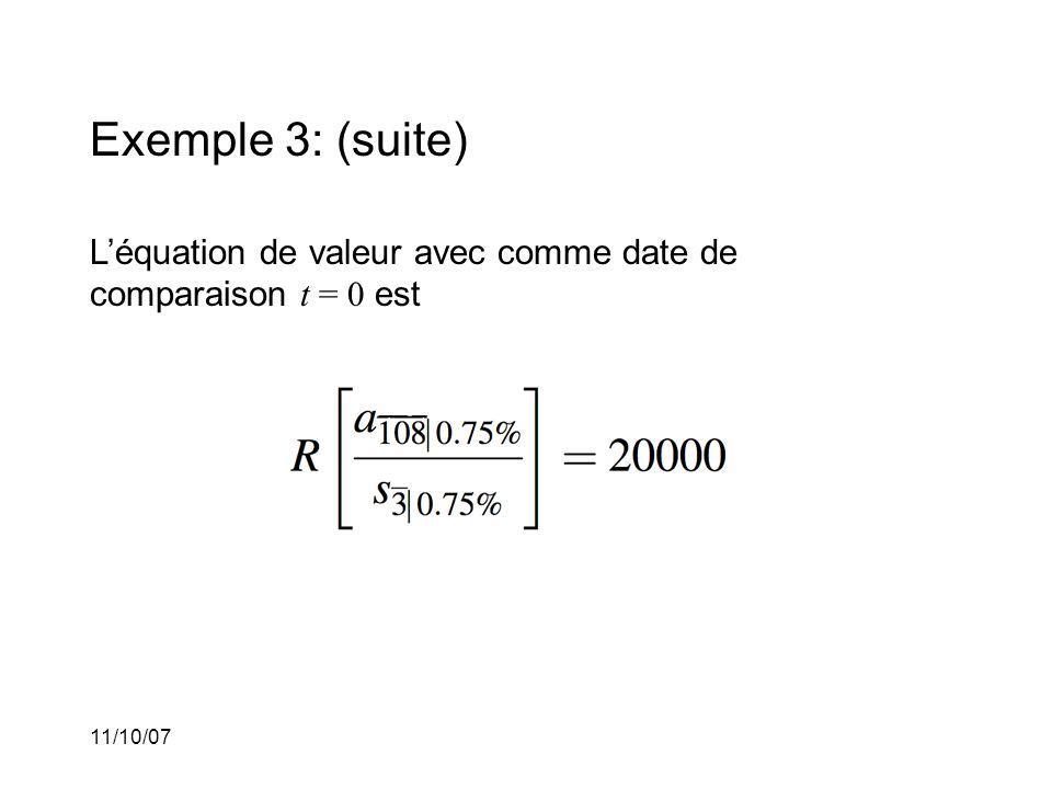 11/10/07 Exemple 3: (suite) Léquation de valeur avec comme date de comparaison t = 0 est