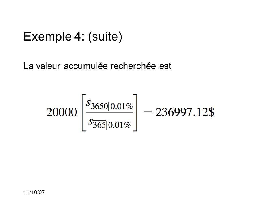 11/10/07 Exemple 4: (suite) La valeur accumulée recherchée est