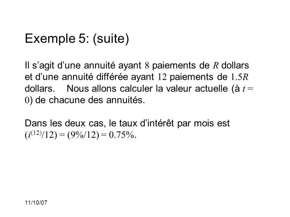 11/10/07 Exemple 5: (suite) Il sagit dune annuité ayant 8 paiements de R dollars et dune annuité différée ayant 12 paiements de 1.5R dollars.