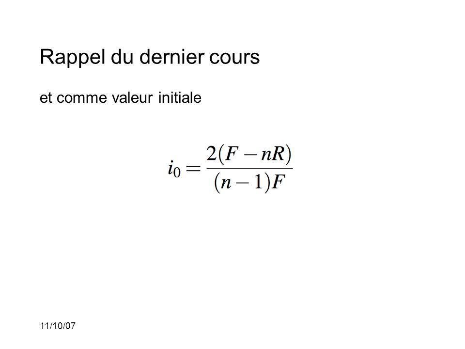 11/10/07 Exemple 5: (suite) Léquation de valeur à t =0 est alors Nous obtenons alors que R = 492.95$.