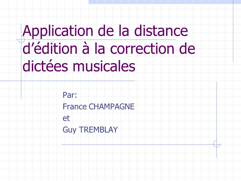 Application de la distance dédition à la correction de dictées musicales Par: France CHAMPAGNE et Guy TREMBLAY