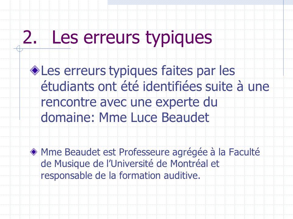 2.Les erreurs typiques Les erreurs typiques faites par les étudiants ont été identifiées suite à une rencontre avec une experte du domaine: Mme Luce B