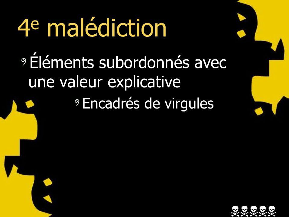 4 e malédiction Éléments subordonnés avec une valeur explicative Encadrés de virgules