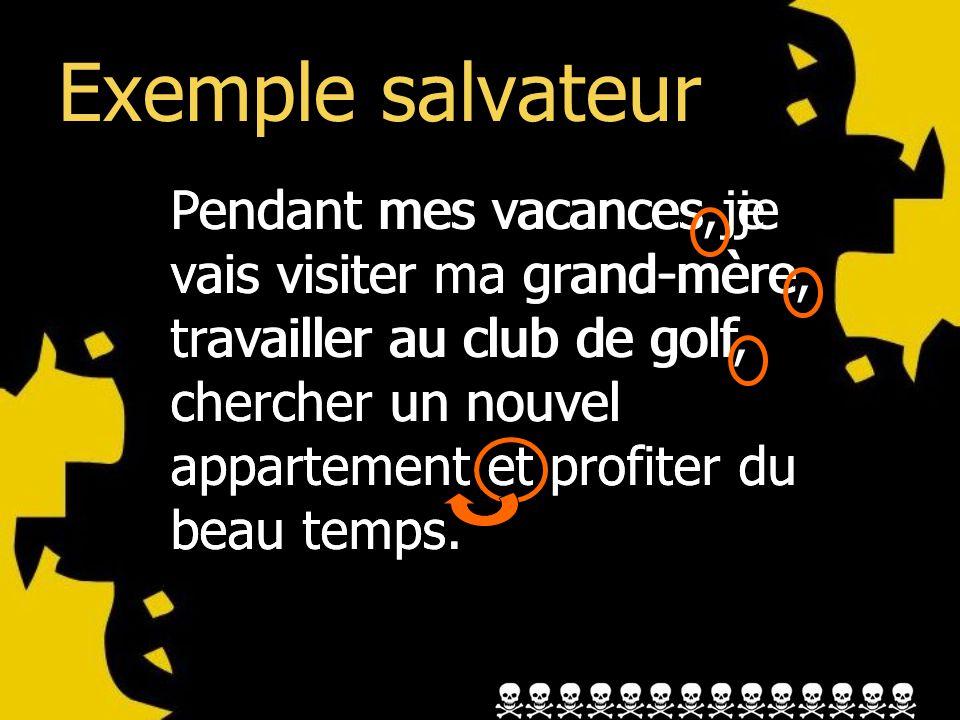 Exemple salvateur Pendant mes vacances je vais visiter ma grand-mère travailler au club de golf chercher un nouvel appartement et profiter du beau tem