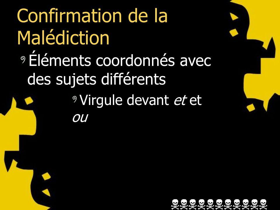 Confirmation de la Malédiction Éléments coordonnés avec des sujets différents Virgule devant et et ou