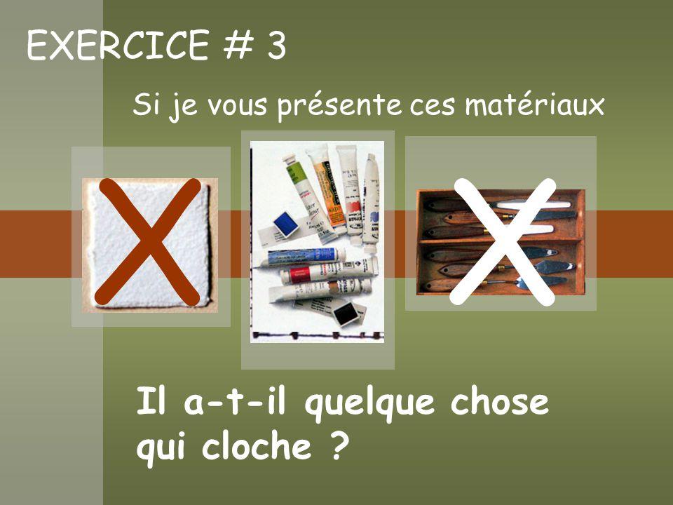 EXERCICE # 3 Il a-t-il quelque chose qui cloche ? Si je vous présente ces matériaux XX
