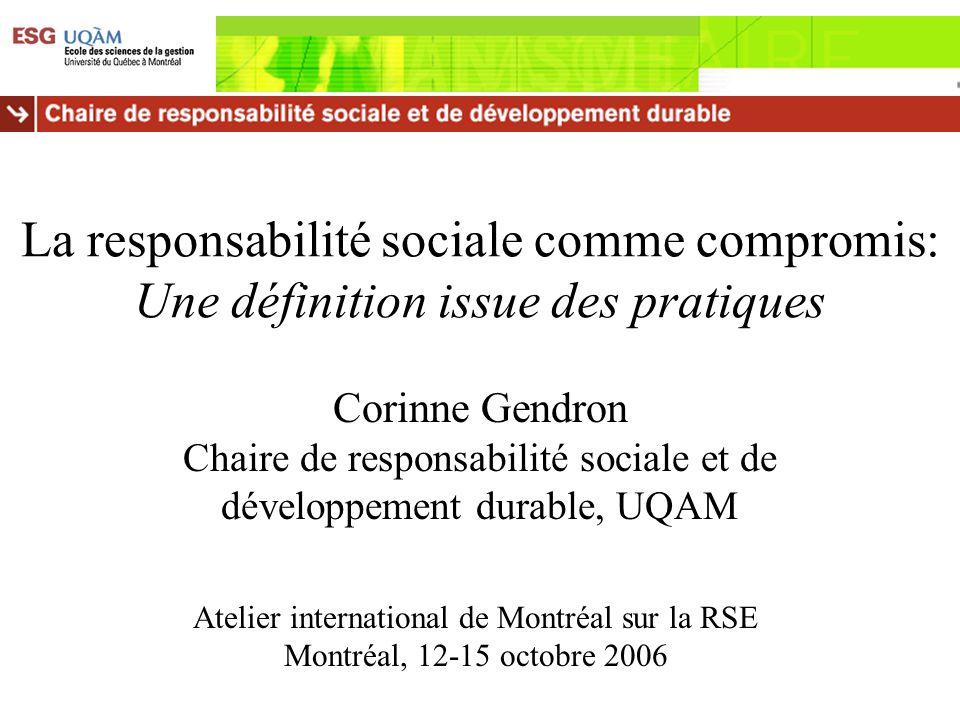 Idée centrale Au delà des débats académiques concernant lobjet et les frontières de la responsabilité sociale, Les acteurs sociaux sont en train de développer par leurs pratiques une définition de la responsabilité sociale non seulement en termes de processus, mais surtout en termes de contenu et de niveau de performance