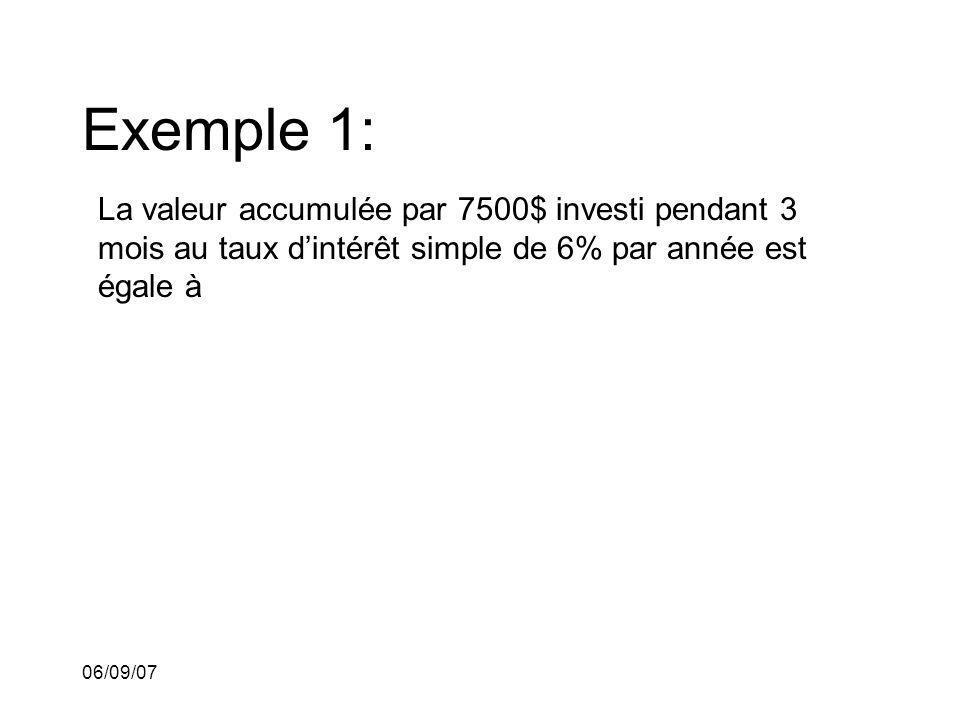 06/09/07 Exemple 1: La valeur accumulée par 7500$ investi pendant 3 mois au taux dintérêt simple de 6% par année est égale à