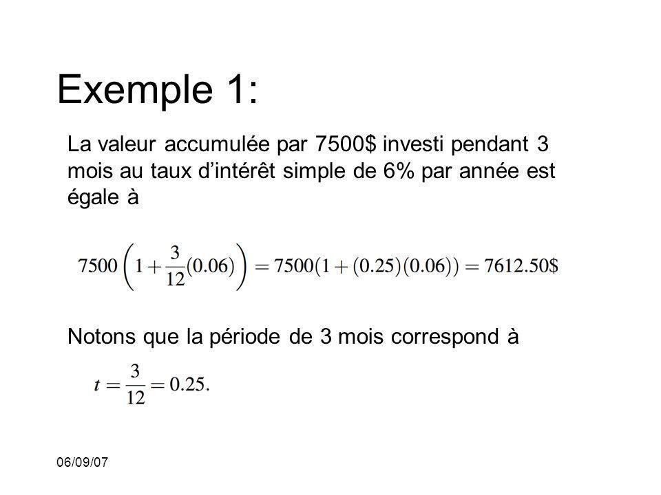 06/09/07 Exemple 1: La valeur accumulée par 7500$ investi pendant 3 mois au taux dintérêt simple de 6% par année est égale à Notons que la période de