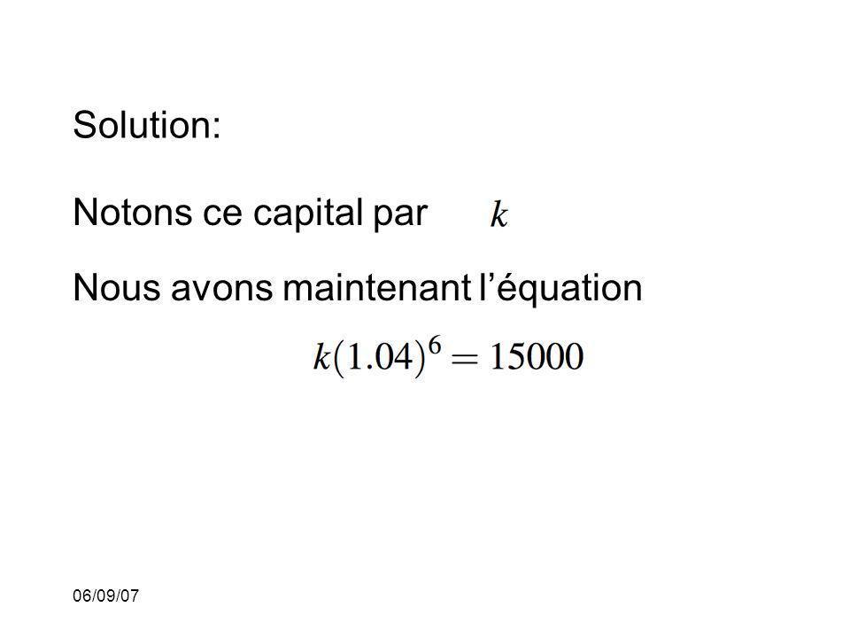 06/09/07 Solution: Notons ce capital par Nous avons maintenant léquation