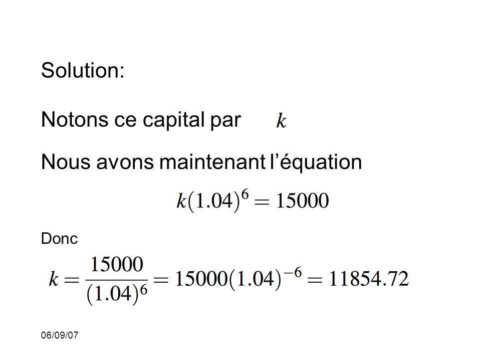 06/09/07 Solution: Notons ce capital par Nous avons maintenant léquation Donc