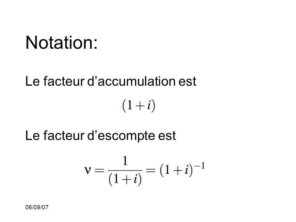 06/09/07 Notation: Le facteur daccumulation est Le facteur descompte est