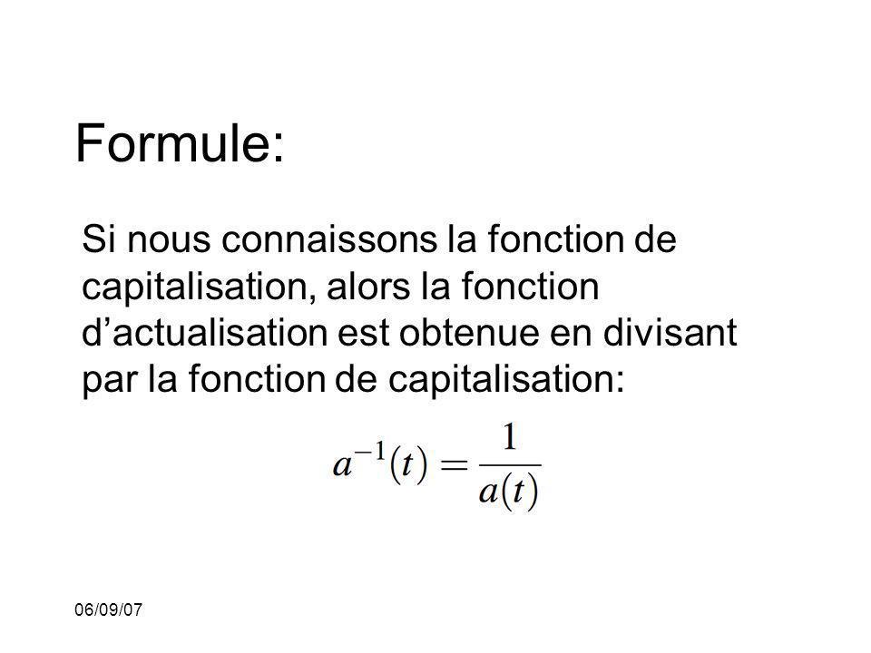 06/09/07 Formule: Si nous connaissons la fonction de capitalisation, alors la fonction dactualisation est obtenue en divisant par la fonction de capit