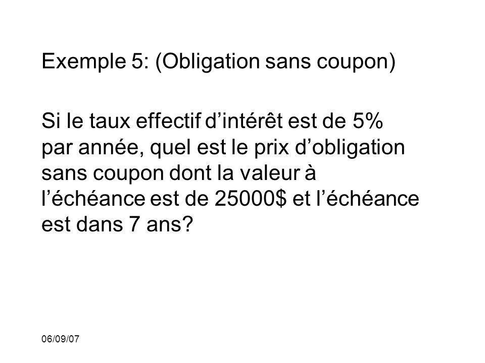 06/09/07 Exemple 5: (Obligation sans coupon) Si le taux effectif dintérêt est de 5% par année, quel est le prix dobligation sans coupon dont la valeur